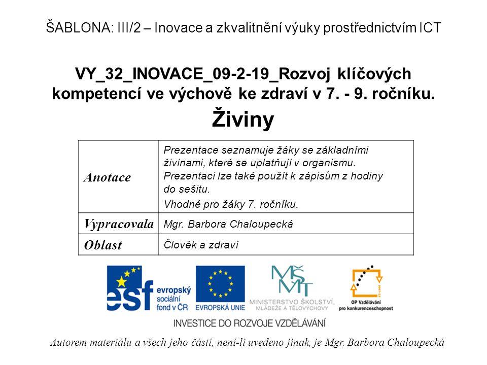 VY_32_INOVACE_09-2-19_Rozvoj klíčových kompetencí ve výchově ke zdraví v 7. - 9. ročníku. Živiny Autorem materiálu a všech jeho částí, není-li uvedeno