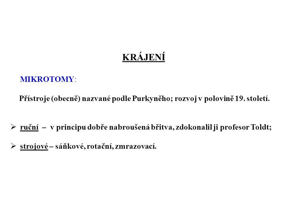 KRÁJENÍ MIKROTOMY: Přístroje (obecně) nazvané podle Purkyněho; rozvoj v polovině 19.