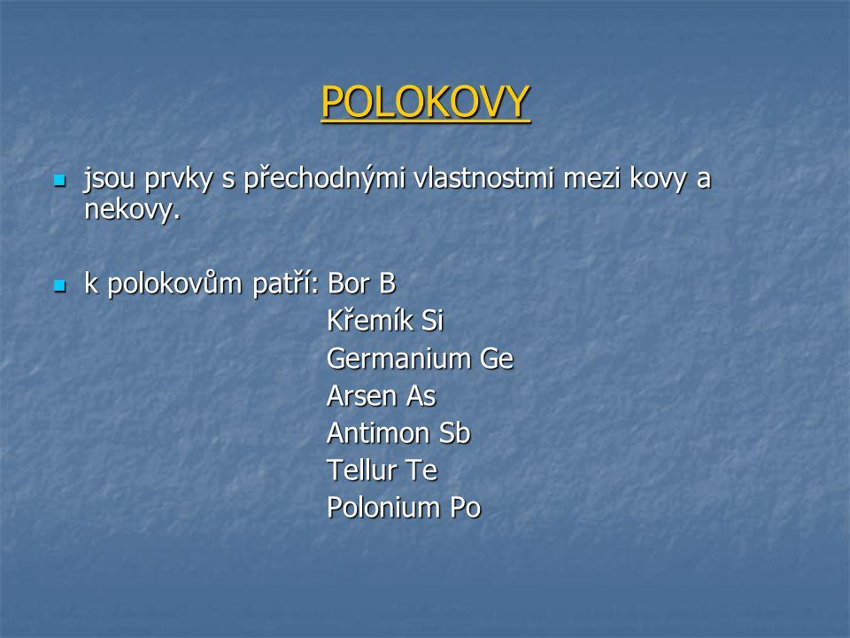 POLOKOVY jsou prvky s přechodnými vlastnostmi mezi kovy a nekovy.