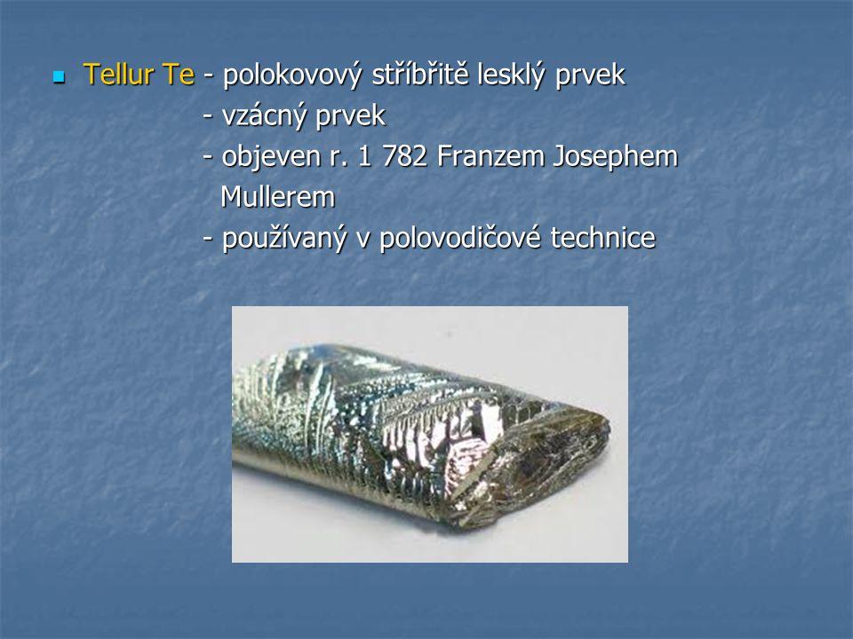 Tellur Te - polokovový stříbřitě lesklý prvek Tellur Te - polokovový stříbřitě lesklý prvek - vzácný prvek - vzácný prvek - objeven r.