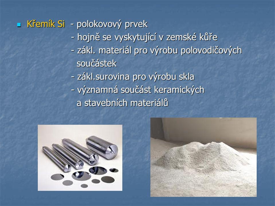 Křemík Si - polokovový prvek Křemík Si - polokovový prvek - hojně se vyskytující v zemské kůře - hojně se vyskytující v zemské kůře - zákl.