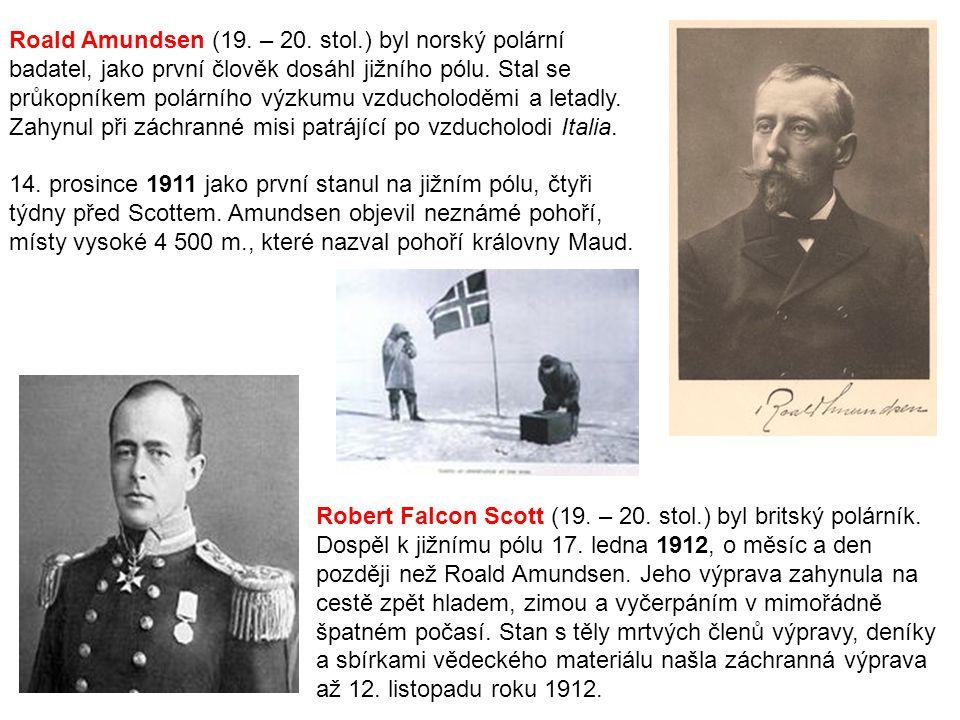 Roald Amundsen (19. – 20. stol.) byl norský polární badatel, jako první člověk dosáhl jižního pólu. Stal se průkopníkem polárního výzkumu vzducholoděm