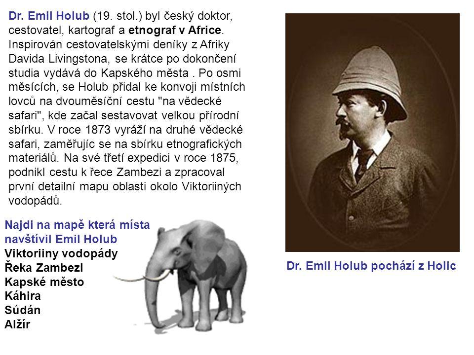 Dr. Emil Holub (19. stol.) byl český doktor, cestovatel, kartograf a etnograf v Africe. Inspirován cestovatelskými deníky z Afriky Davida Livingstona,