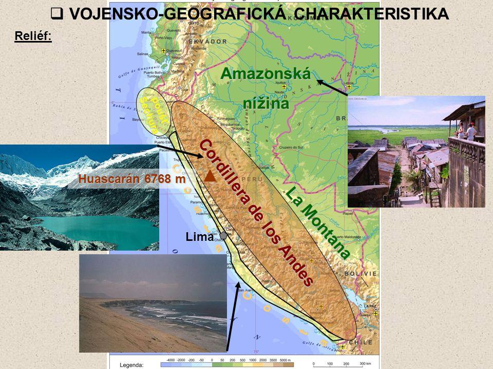  VOJENSKO-GEOGRAFICKÁ CHARAKTERISTIKA Reliéf: Costa Costa poušť Sechura Cordillera de los Andes Lima Huascarán 6768 m Amazonská Amazonská nížina níži