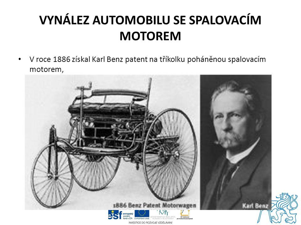 VYNÁLEZ AUTOMOBILU SE SPALOVACÍM MOTOREM V roce 1886 získal Karl Benz patent na tříkolku poháněnou spalovacím motorem,