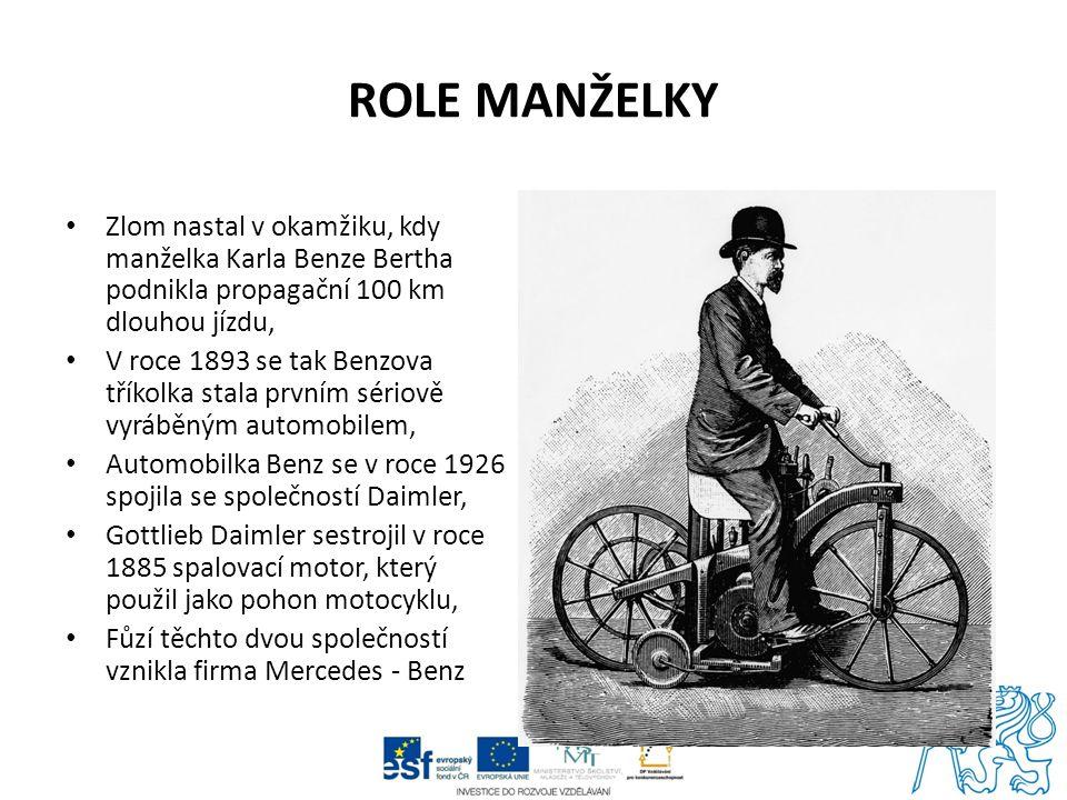 ROLE MANŽELKY Zlom nastal v okamžiku, kdy manželka Karla Benze Bertha podnikla propagační 100 km dlouhou jízdu, V roce 1893 se tak Benzova tříkolka st