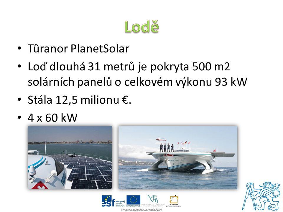 Tûranor PlanetSolar Loď dlouhá 31 metrů je pokryta 500 m2 solárních panelů o celkovém výkonu 93 kW Stála 12,5 milionu €. 4 x 60 kW