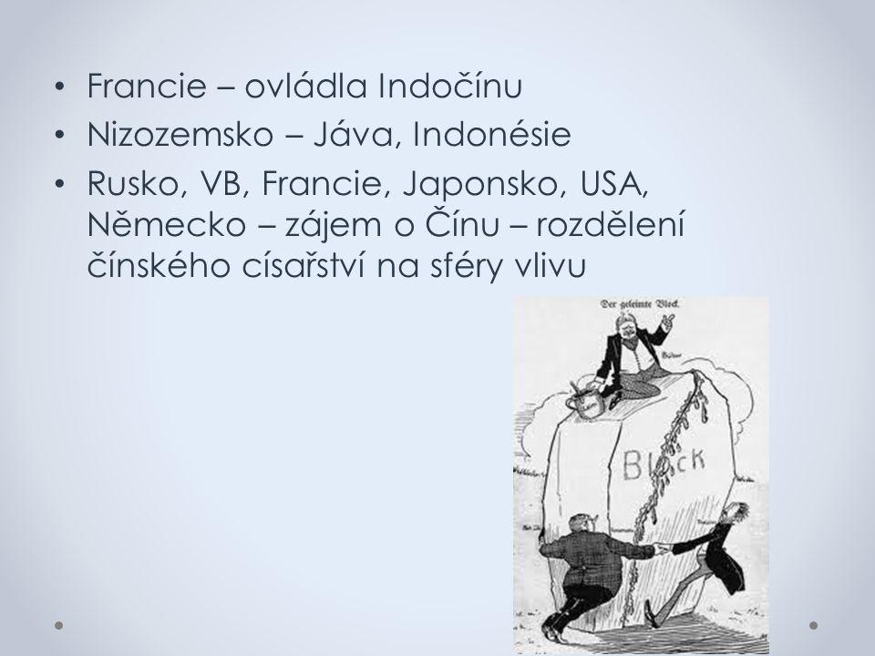 Francie – ovládla Indočínu Nizozemsko – Jáva, Indonésie Rusko, VB, Francie, Japonsko, USA, Německo – zájem o Čínu – rozdělení čínského císařství na sf
