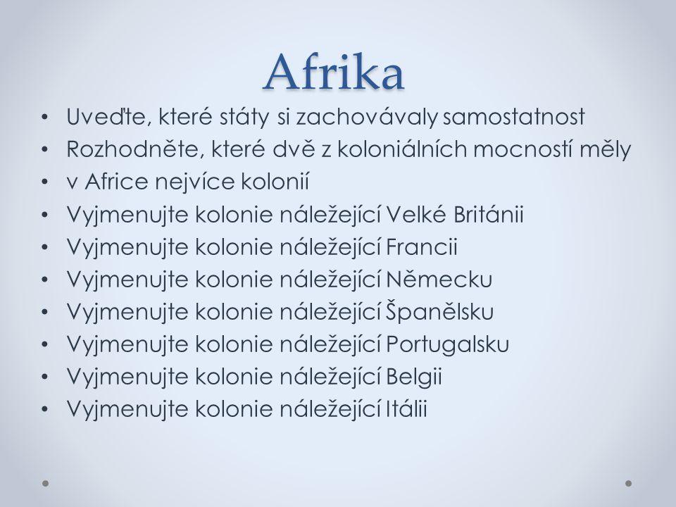 Afrika Uveďte, které státy si zachovávaly samostatnost Rozhodněte, které dvě z koloniálních mocností měly v Africe nejvíce kolonií Vyjmenujte kolonie