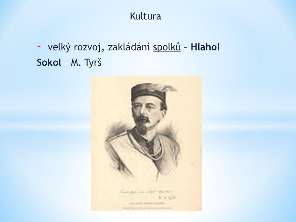 Kultura - velký rozvoj, zakládání spolků – Hlahol Sokol – M. Tyrš