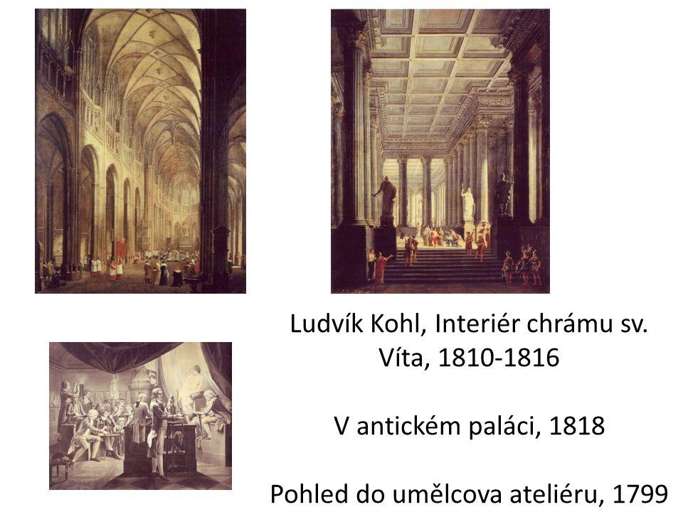 Ludvík Kohl, Interiér chrámu sv. Víta, 1810-1816 V antickém paláci, 1818 Pohled do umělcova ateliéru, 1799