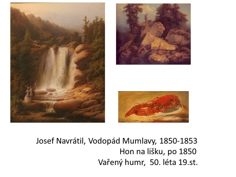 Josef Navrátil, Vodopád Mumlavy, 1850-1853 Hon na lišku, po 1850 Vařený humr, 50. léta 19.st.