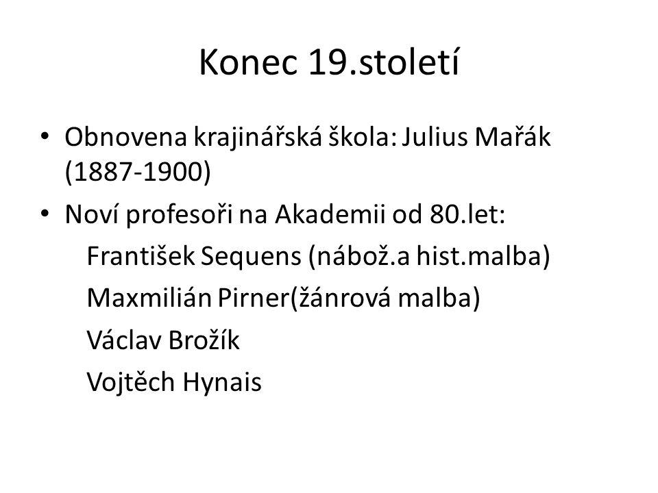 Konec 19.století Obnovena krajinářská škola: Julius Mařák (1887-1900) Noví profesoři na Akademii od 80.let: František Sequens (nábož.a hist.malba) Max