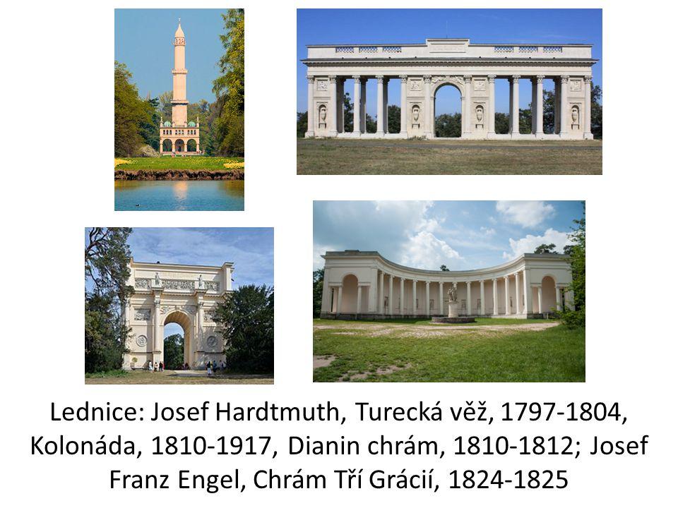 Lednice: Josef Hardtmuth, Turecká věž, 1797-1804, Kolonáda, 1810-1917, Dianin chrám, 1810-1812; Josef Franz Engel, Chrám Tří Grácií, 1824-1825
