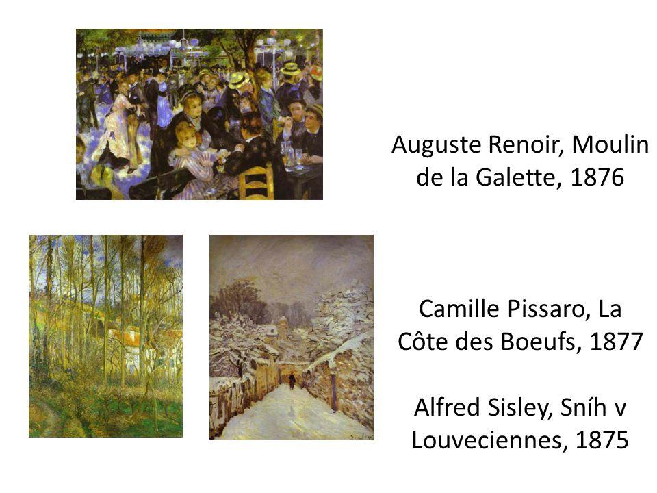 Auguste Renoir, Moulin de la Galette, 1876 Camille Pissaro, La Côte des Boeufs, 1877 Alfred Sisley, Sníh v Louveciennes, 1875