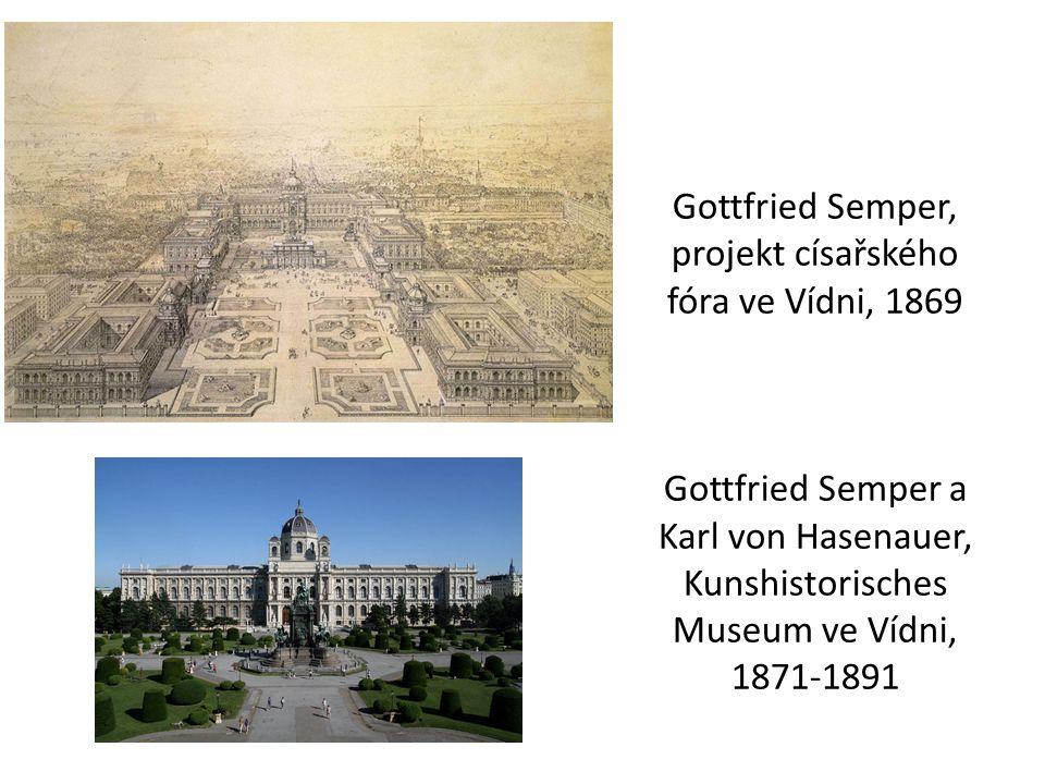 Gottfried Semper, projekt císařského fóra ve Vídni, 1869 Gottfried Semper a Karl von Hasenauer, Kunshistorisches Museum ve Vídni, 1871-1891