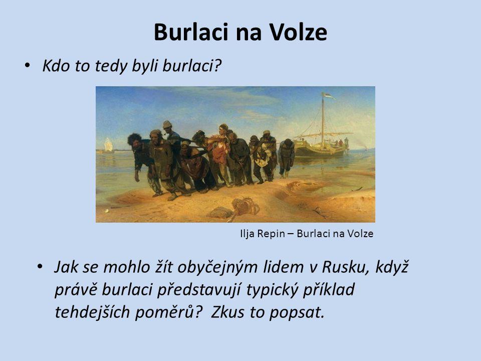 Burlaci na Volze Kdo to tedy byli burlaci.