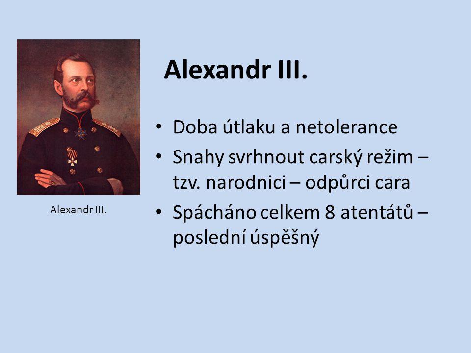 Alexandr III.Doba útlaku a netolerance Snahy svrhnout carský režim – tzv.