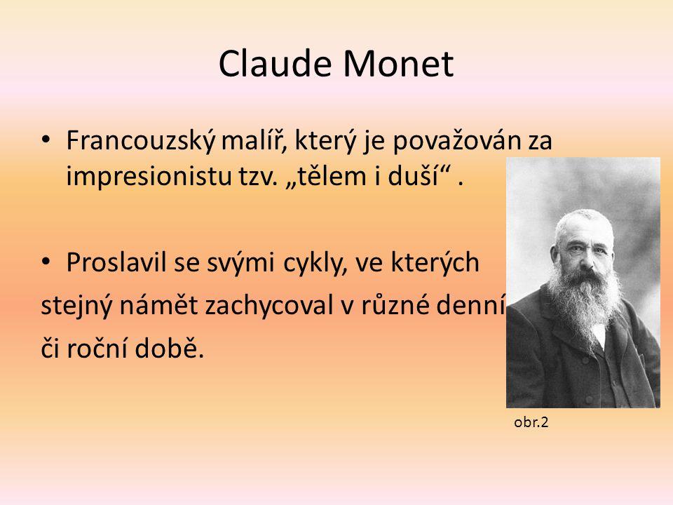 """Claude Monet Francouzský malíř, který je považován za impresionistu tzv. """"tělem i duší"""". Proslavil se svými cykly, ve kterých stejný námět zachycoval"""