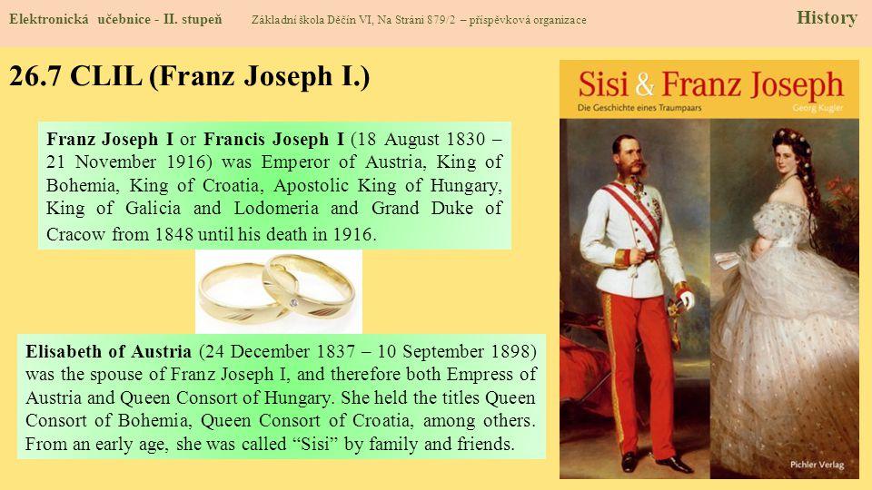 26.7 CLIL (Franz Joseph I.) Elektronická učebnice - II. stupeň Základní škola Děčín VI, Na Stráni 879/2 – příspěvková organizace History Franz Joseph