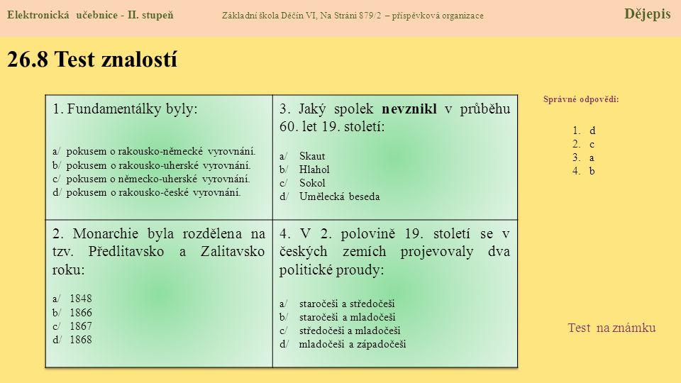 26.8 Test znalostí Správné odpovědi : 1.d 2.c 3.a 4.b Test na známku Elektronická učebnice - II. stupeň Základní škola Děčín VI, Na Stráni 879/2 – pří