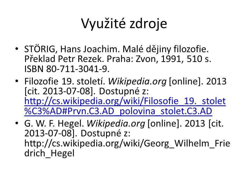 Využité zdroje STÖRIG, Hans Joachim. Malé dějiny filozofie. Překlad Petr Rezek. Praha: Zvon, 1991, 510 s. ISBN 80-711-3041-9. Filozofie 19. století. W