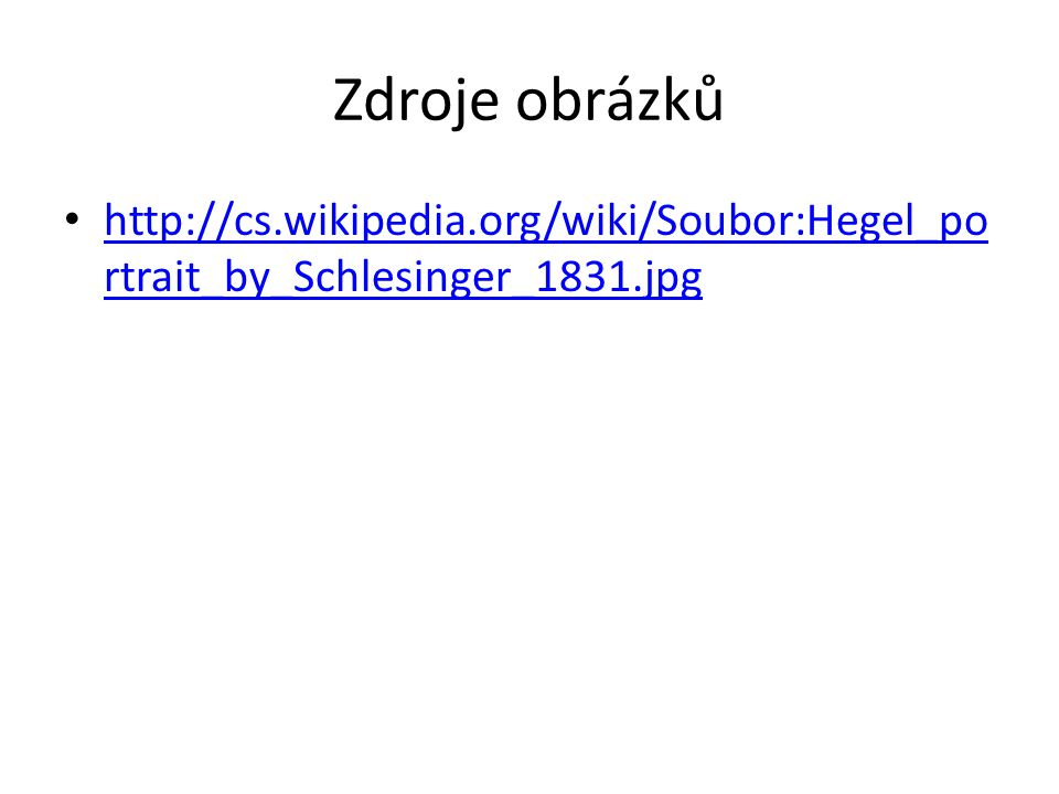 Zdroje obrázků http://cs.wikipedia.org/wiki/Soubor:Hegel_po rtrait_by_Schlesinger_1831.jpg http://cs.wikipedia.org/wiki/Soubor:Hegel_po rtrait_by_Schl