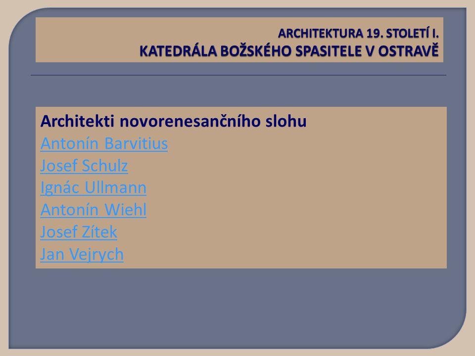 Architekti novorenesančního slohu Antonín Barvitius Josef Schulz Ignác Ullmann Antonín Wiehl Josef Zítek Jan Vejrych