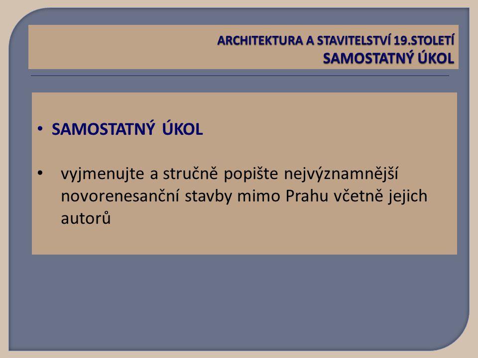 SAMOSTATNÝ ÚKOL vyjmenujte a stručně popište nejvýznamnější novorenesanční stavby mimo Prahu včetně jejich autorů