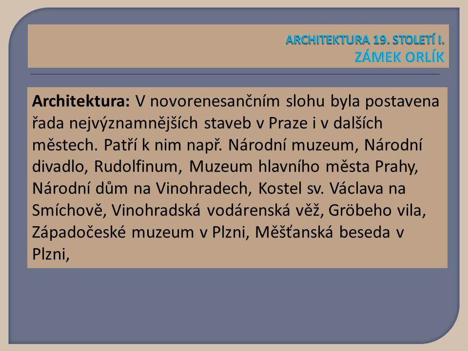 Architektura: V novorenesančním slohu byla postavena řada nejvýznamnějších staveb v Praze i v dalších městech.