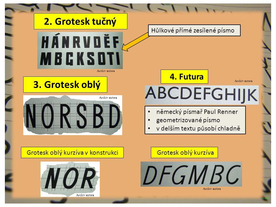 Archiv autora 4. Futura Grotesk oblý kurzíva Archiv autora Hůlkové přímé zesílené písmo německý písmař Paul Renner geometrizované písmo v delším textu