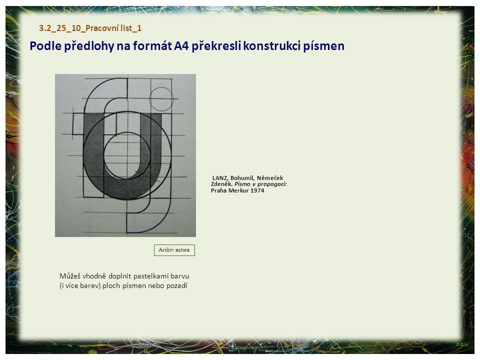 3.2_25_10_Pracovní list_1 Podle předlohy na formát A4 překresli konstrukci písmen Můžeš vhodně doplnit pastelkami barvu (i více barev) ploch písmen ne