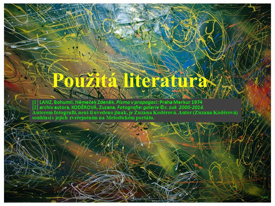 Použitá literatura [1] LANZ, Bohumil, Němeček Zdeněk. Písmo v propagaci: Praha Merkur 1974 [2] archiv autora, KODĚROVÁ, Zuzana. Fotografie: galerie ©c