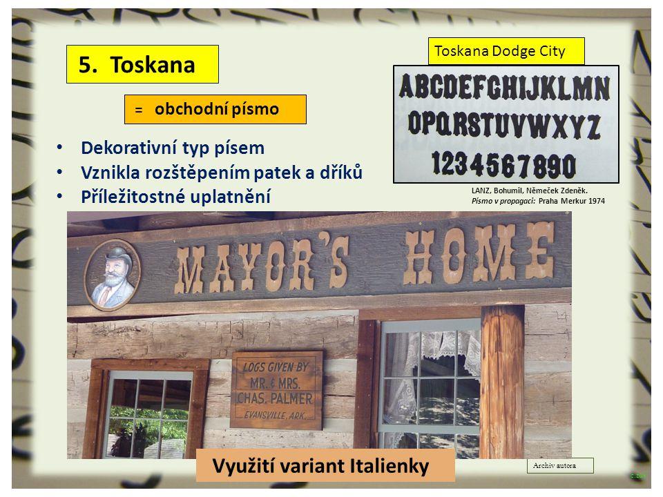 5. Toskana Dekorativní typ písem Vznikla rozštěpením patek a dříků Příležitostné uplatnění = obchodní písmo Toskana Dodge City Využití variant Italien
