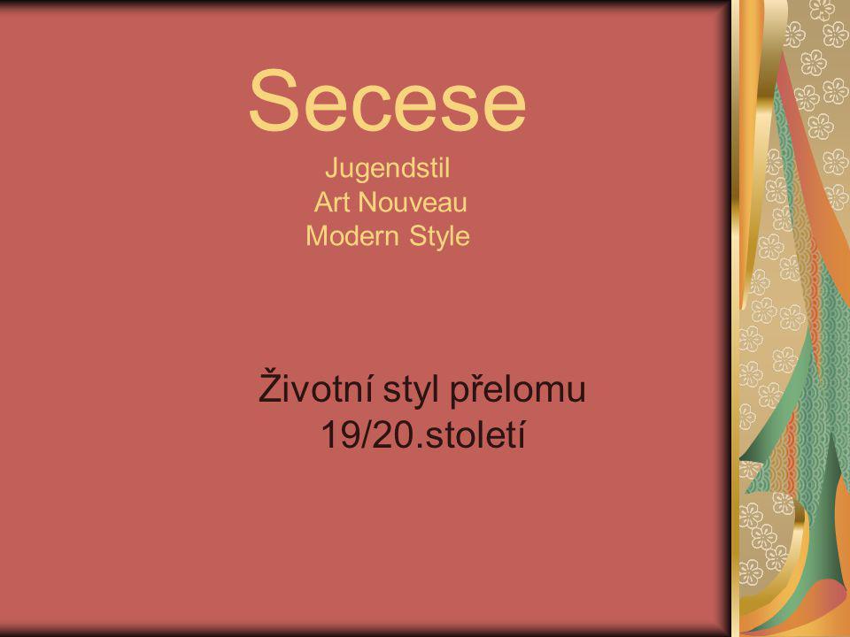 Secese Jugendstil Art Nouveau Modern Style Životní styl přelomu 19/20.století