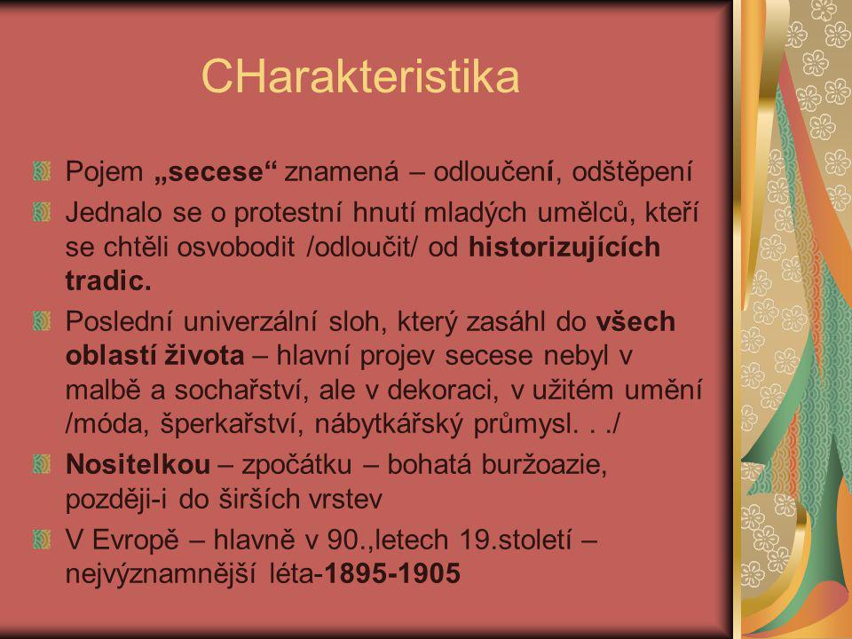 """CHarakteristika Pojem """"secese znamená – odloučení, odštěpení Jednalo se o protestní hnutí mladých umělců, kteří se chtěli osvobodit /odloučit/ od historizujících tradic."""