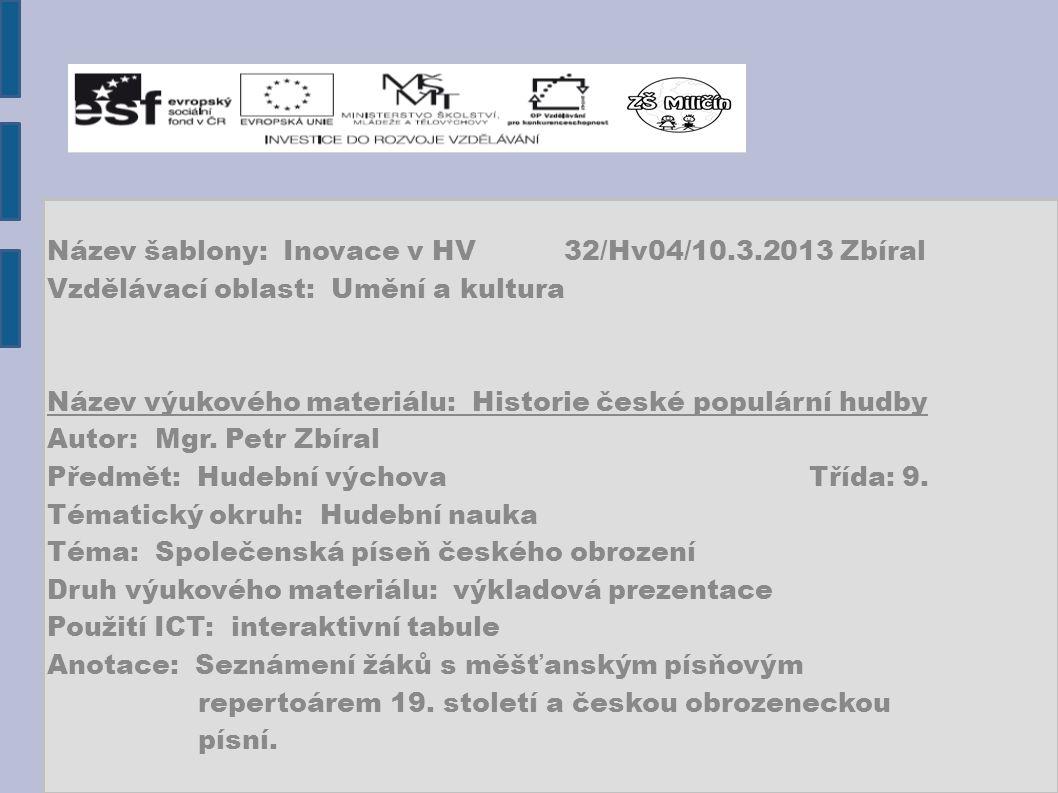 Název šablony: Inovace v HV 32/Hv04/10.3.2013 Zbíral Vzdělávací oblast: Umění a kultura Název výukového materiálu: Historie české populární hudby Auto