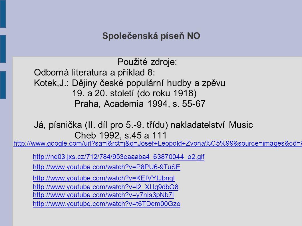 Společenská píseň NO Použité zdroje: Odborná literatura a příklad 8: Kotek,J.: Dějiny české populární hudby a zpěvu 19. a 20. století (do roku 1918) P