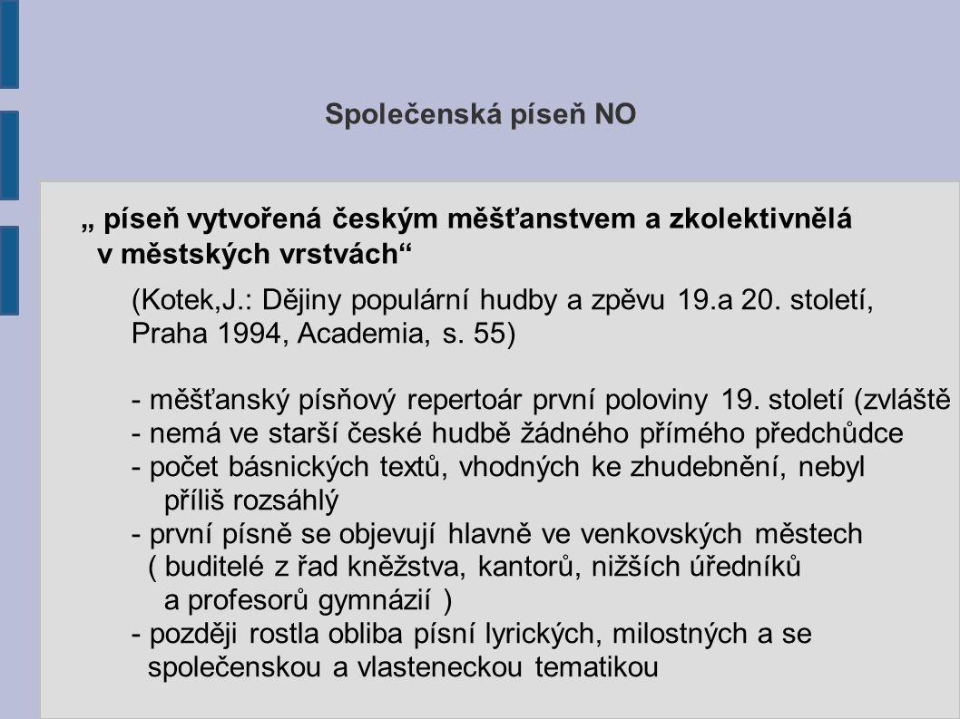 """Společenská píseň NO """" píseň vytvořená českým měšťanstvem a zkolektivnělá v městských vrstvách"""" (Kotek,J.: Dějiny populární hudby a zpěvu 19.a 20. sto"""