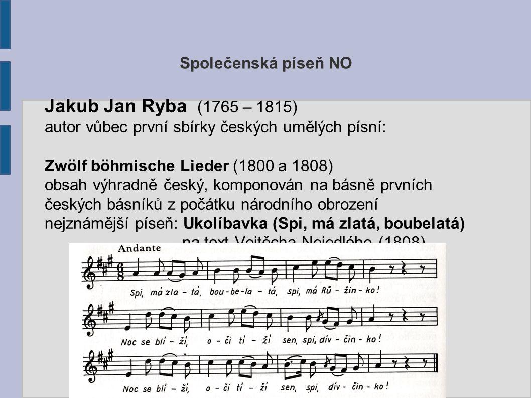 Společenská píseň NO Jakub Jan Ryba (1765 – 1815) autor vůbec první sbírky českých umělých písní: Zwölf böhmische Lieder (1800 a 1808) obsah výhradně