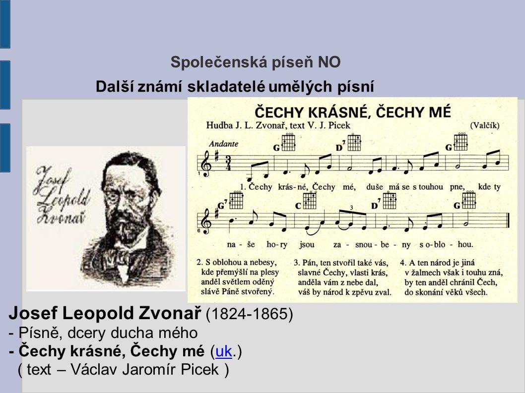 Společenská píseň NO Josef Leopold Zvonař (1824-1865) - Písně, dcery ducha mého - Čechy krásné, Čechy mé (uk.)uk ( text – Václav Jaromír Picek ) Další