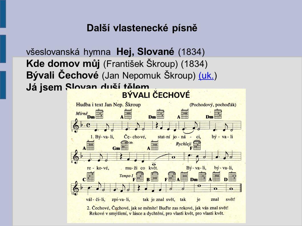 Další vlastenecké písně všeslovanská hymna Hej, Slované (1834) Kde domov můj (František Škroup) (1834) Bývali Čechové (Jan Nepomuk Škroup) (uk.)(uk. J