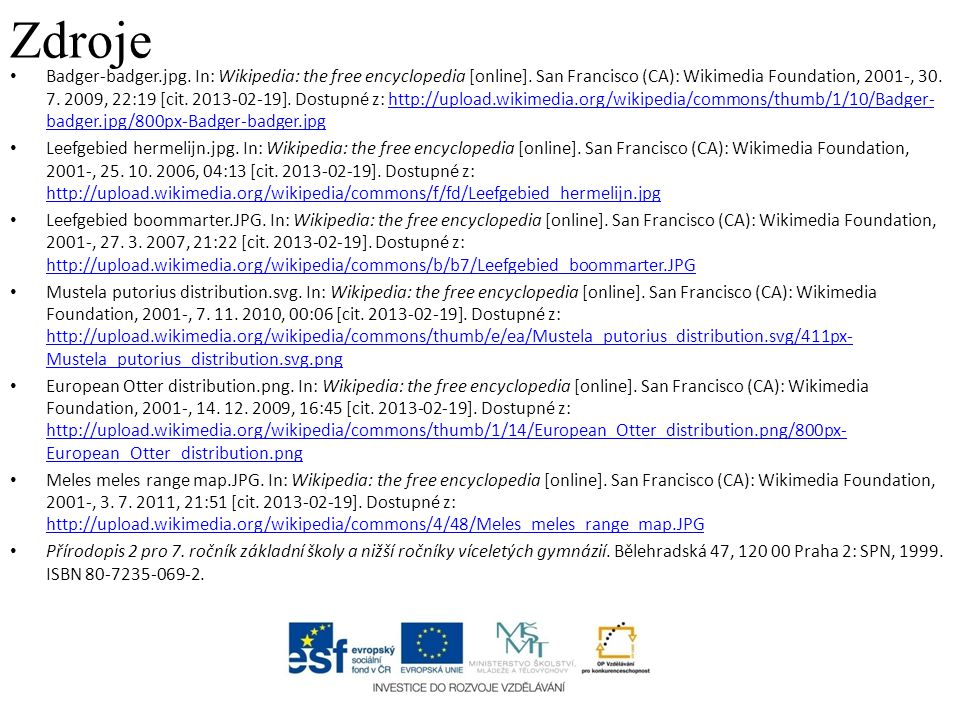 Zdroje Badger-badger.jpg. In: Wikipedia: the free encyclopedia [online]. San Francisco (CA): Wikimedia Foundation, 2001-, 30. 7. 2009, 22:19 [cit. 201