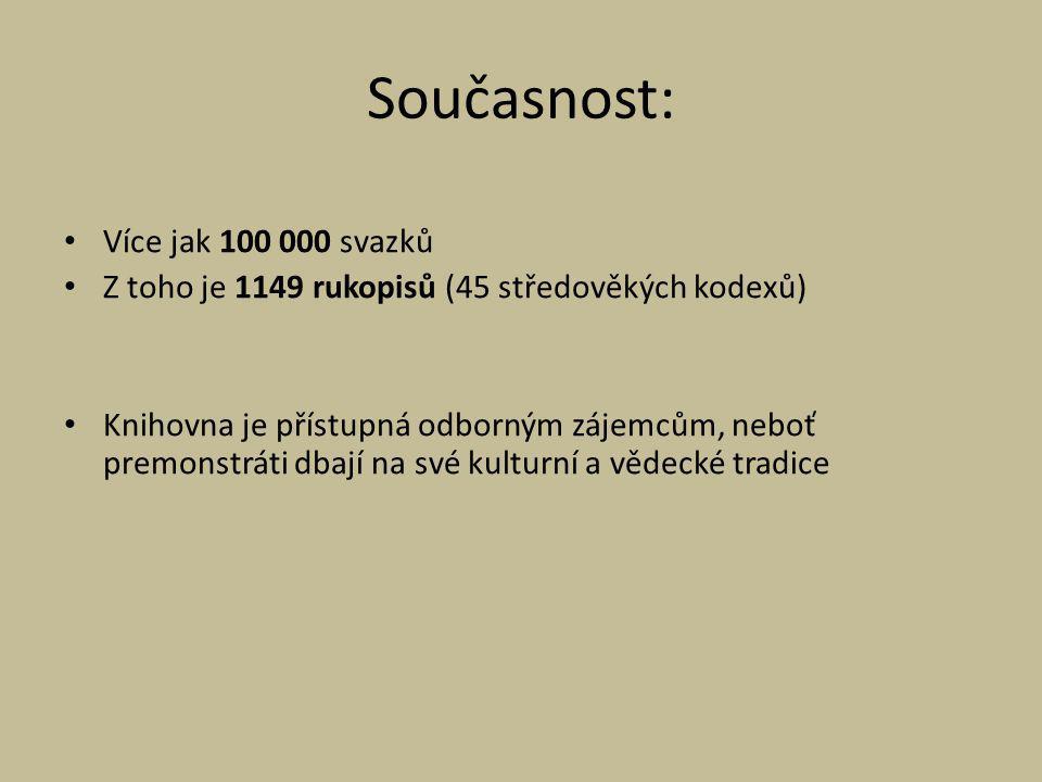 Současnost: Více jak 100 000 svazků Z toho je 1149 rukopisů (45 středověkých kodexů) Knihovna je přístupná odborným zájemcům, neboť premonstráti dbají na své kulturní a vědecké tradice