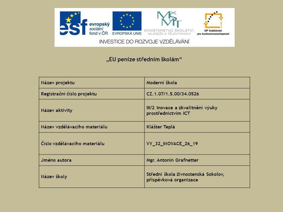 Název projektuModerní škola Registrační číslo projektuCZ.1.07/1.5.00/34.0526 Název aktivity III/2 Inovace a zkvalitnění výuky prostřednictvím ICT Název vzdělávacího materiáluKlášter Teplá Číslo vzdělávacího materiáluVY_32_INOVACE_26_19 Jméno autoraMgr.