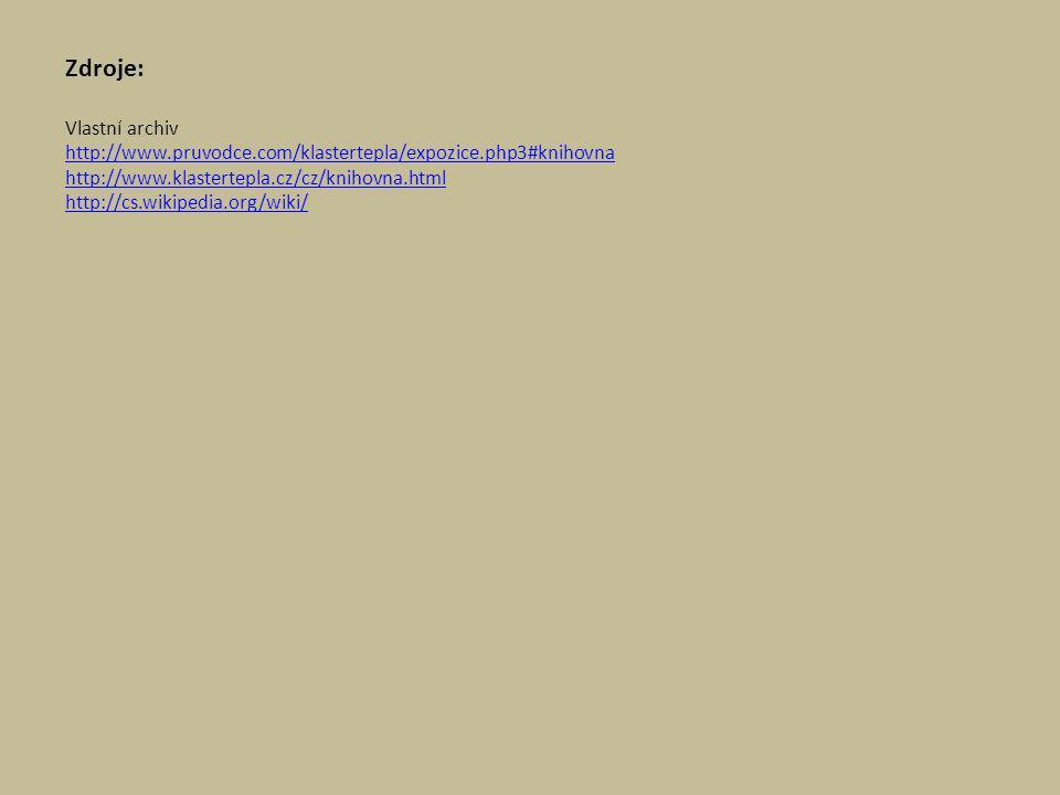 Zdroje: Vlastní archiv http://www.pruvodce.com/klastertepla/expozice.php3#knihovna http://www.klastertepla.cz/cz/knihovna.html http://cs.wikipedia.org/wiki/