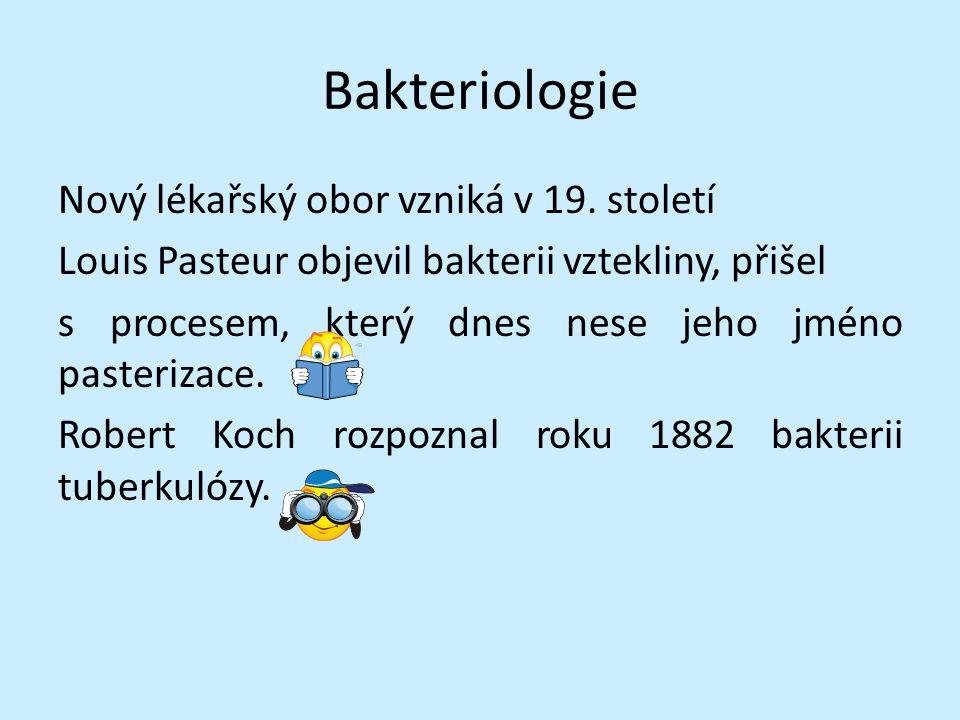 Bakteriologie Nový lékařský obor vzniká v 19. století Louis Pasteur objevil bakterii vztekliny, přišel s procesem, který dnes nese jeho jméno pasteriz
