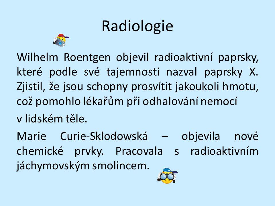 Radiologie Wilhelm Roentgen objevil radioaktivní paprsky, které podle své tajemnosti nazval paprsky X. Zjistil, že jsou schopny prosvítit jakoukoli hm