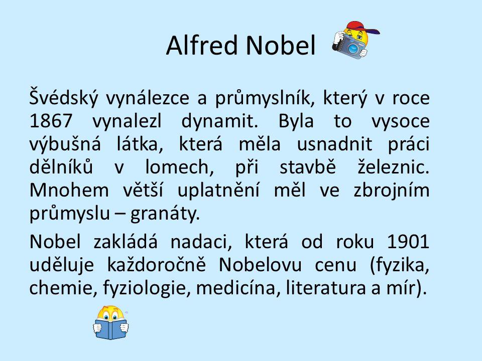 Alfred Nobel Švédský vynálezce a průmyslník, který v roce 1867 vynalezl dynamit. Byla to vysoce výbušná látka, která měla usnadnit práci dělníků v lom