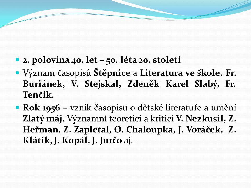 2. polovina 40. let – 50. léta 20. století Význam časopisů Štěpnice a Literatura ve škole. Fr. Buriánek, V. Stejskal, Zdeněk Karel Slabý, Fr. Tenčík.